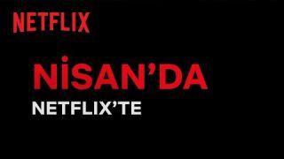 Bu ay Netflix Türkiye'de neler var?   Nisan 2021