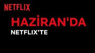 Bu ay Netflix Türkiye'de neler var? | Haziran 2021